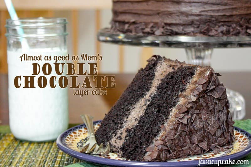 Almost as good as Mom's – <br>Double Chocolate Layer Cake