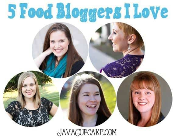 5 Food Bloggers I Love | JavaCupcake.com