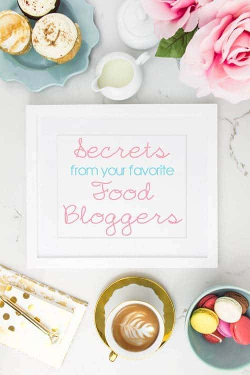Secrets from your Favorite Food Bloggers